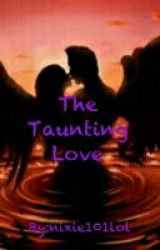 The Taunting Love by nixie101lol