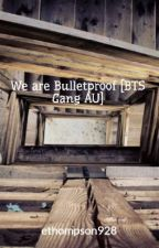 We are Bulletproof [BTS Gang AU] by ethompson928