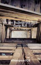 We are Bulletproof [BTS Gang AU] by ethompson928