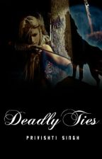 Deadly Ties |ON HOLD| by PriviHeartsPink