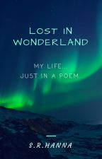 Lost In Wonderland: My Life in A Poem by ImagiDreamer