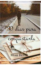 30 días para conquistarla by MoniHerms