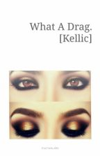 What A Drag. [Kellic] by TheVicBottomsSociety