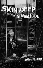 Skin Deep || Kim Namjoon X Reader || by Jiminisaderp