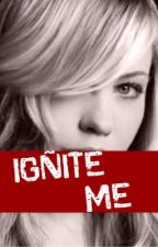 Ignite Me by PlayingWithFire110