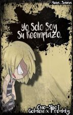 Yo Solo Soy Su Reemplazo. [One-Shot Freddy x Golden] by Aina_Sama03