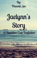 Jaelynn's Story- A Hamilton Cast Fanfiction by MickeyPhoenix00