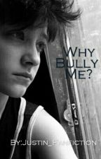 Why Bully Me? (Justin Blake Fanfic) by Justin_Fanfiction