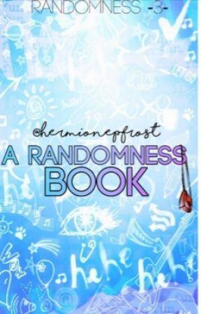 Randomness (  ͯ ᴥ  ͯ ) by HermionePFrost
