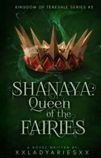 Shanaya: Queen of the Fairies by xxladyariesxx