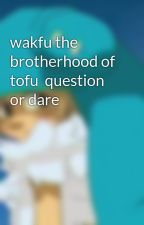 wakfu the brotherhood of tofu  question or dare by tttyyyuuueee
