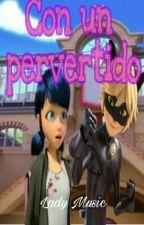 Con un pervertido [Temporada uno] by Nay3lly