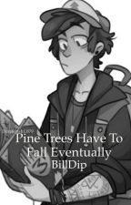 Pine Trees Have to Fall Eventually (BillDip) by DurpKitteh13579