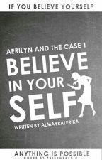 Believe In YourSelf  [Aerilyn And The Case 1] by almayralerika