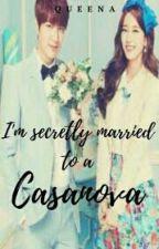 Im secretly married to a casanova by MaricarMagracia23