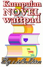 Kumpulan Novel Wattpad by iLaDira69