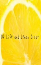 Of Life and Lemon Drops by FirePen
