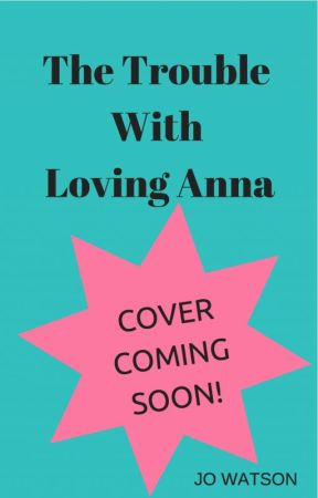 The Trouble with Loving Anna by JoWatson_101