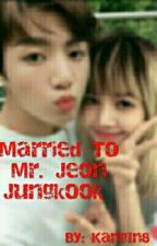 Married to Mr. Jeon Jungkook (Lisa X Jungkook) by KangIn8