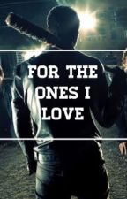 For The Ones I Love | Negan #Wattys2017 by discoveringlilac