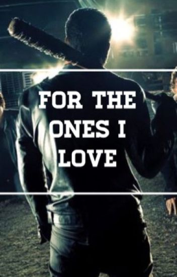For The Ones I Love | Negan #Wattys2017