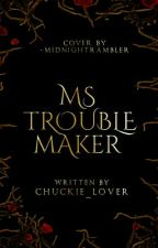 Ms. Troublemaker #Wattys2017 by Chuckie_lover