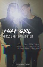 that girl - a Marcus and martinus fanfiction ( COMPLETED) by chelseaagunnarsen