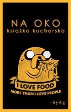 NA OKO - książka kucharska by WariatkowoAg