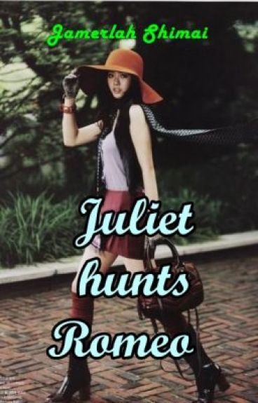 Juliet hunts Romeo (on going)