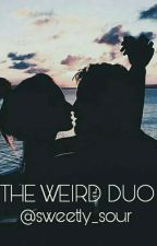 The Weird Duo by sweetly_sour
