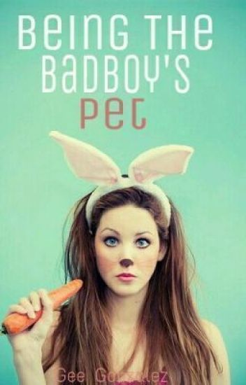 Being The Badboy's Pet