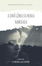 A Irmã Gêmea Da Minha Namorada (Lauren G!P) by AsBundasDeShawmila
