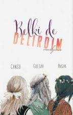 Belki de Delirdim by virusbyunee