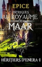 Héritiers d'Enera - I - Intrigues au royaume de Maar by Epice01