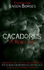 Caçadores : A Rebelião  by JensenBorges157