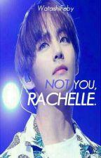 Not You, Rachelle. by WatashiFeby