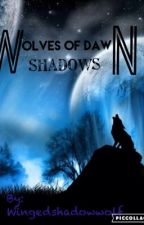 Wolves of dawn book 1 shadows by wingedshadowwolf