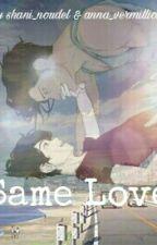 Same Love by Shani_Noudel