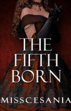 The Fifth Born (UNDER REVISION) by MISSCESANIA