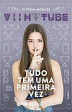 Tudo Tem Uma Primeira Vez - Vitória Moraes - Viih Tube by lalahantonio