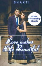 Love makes Life Beautiful (Completed)✔ by Shakti5555