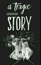 A Tragic Story  by ilikedin0saurs