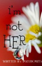 I'm not HER by pseudomity