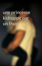 une princesse kidnappe par un thug by charlotte0214