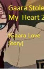 Gaara Stole My Heart 2 (Gaara Love Story) by gaaraloverstorm3000