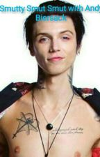 Smutty Smut Smut with Andy Biersack (Requests Open) by uniquerockstories