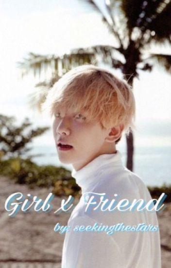 Girl x Friend ( bbh )