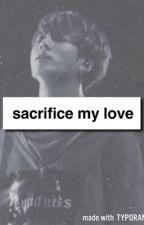 Sacrifice my love... (bts jungkook ff) by Army14Trash