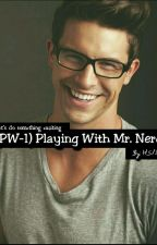(PW-1) Playing With Mr. Nerd by blacktodecember
