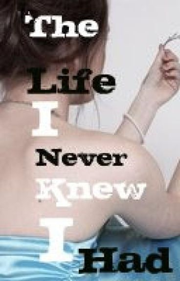 The Life I Never Knew I Had